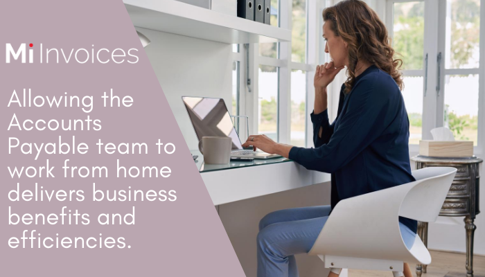 Working from Home.  Allowing the Accounts Payable team to work from home delivers business benefits and efficiencies.