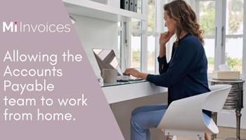 Mi Invoices enables Home Working for the Accounts Payable processes