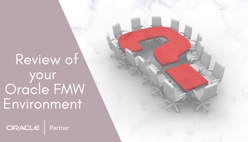 Free of charge review of your Oracle Fusion Middleware infrastructure FMW