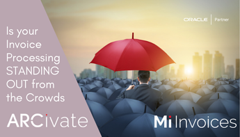 Arcivate Mi Invoices transforming Invoice Automation so you can Stand Out from the Crowd