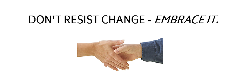 Embrace Change Management - don't resist change