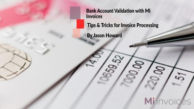 Accounts Payable -Invoicing Insights Tips & Tricks Bank Account Validation with Mi Invoices